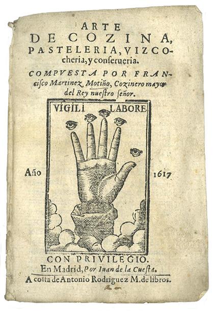 """""""Arte de cocina, pastelería, bizcochería y conservería"""", escrito por Francisco Martínez Motiño, edición de 1617."""